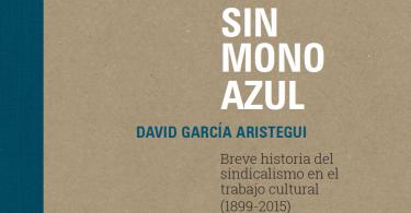 sin mono azul, breve historia el sindicalismo en el trabajo cultural
