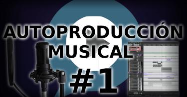 Producción musical. Curso de Autoproducción musical#1. Primeros pasos