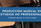 guia para musicos produccion musical estudios no profesionales guiarec