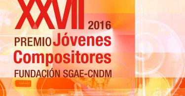 XXVII Premio Jóvenes Compositores Fundación SGAE- CNDM 2016